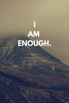 Monday: A Simple Affirmation That Can Transform Your Shame - I Am Enough This Mindful Monday, I'm sharing a simple but way powerful affirmation that can transform your shame and your life! I am enough. Positive Thoughts, Positive Quotes, Motivational Quotes, Inspirational Quotes, Mindfulness Quotes, Mindfulness Meditation, Mindfulness Benefits, Mindfulness Therapy, Mindfulness Activities