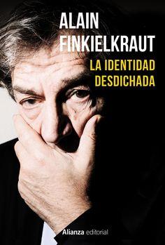 La identidad desdichada / Alain Finkielkraut.    Alianza, 2014