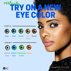 If you can change your make-up, your hair and your outfit, why not enhance your eye color? Virtually try on 9 colors to see yourself in a whole new way.  Don't forget! You need to have a prescription to wear AIR OPTIX® COLORS contact lenses. Don't sleep in these lenses, and don't share them with your friends. Ask your eye doctor for complete wear, care and safety information.