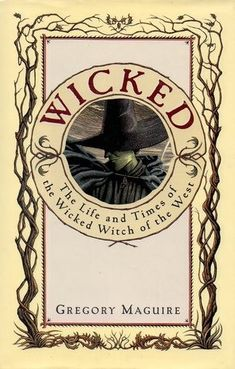 Gregory Maguire - Wicked. The life and times of the Wicked Witch of the West (read April/May 2018)