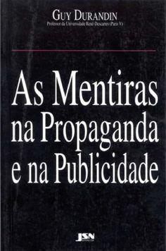As mentiras na propaganda e na publicidade - Guy Durandin