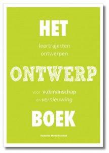 Het ontwerpboek. Leertrajecten ontwerpen voor vakmanschap en vernieuwing. Mariël Rondeel et al.