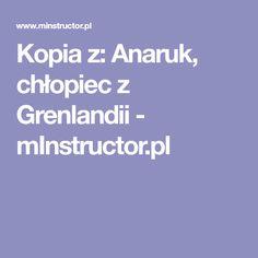 Kopia z: Anaruk, chłopiec z Grenlandii - mInstructor.pl Teacher Morale, Classroom, Literatura, Class Room