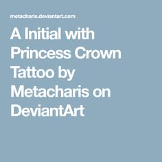 A Initial with Princess Crown Tattoo by Metacharis on DeviantArt