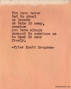 , somehow you have always managed to convince me to hand it over freely. Typewriter Series #139 by Tyler Knott Gregson.