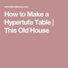 How to Make a Hypertufa Table | This Old House