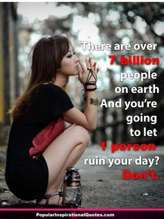 there-are-over-seven-bilions-people-on-eart-and-you-let-one-to-ruin-your-day1