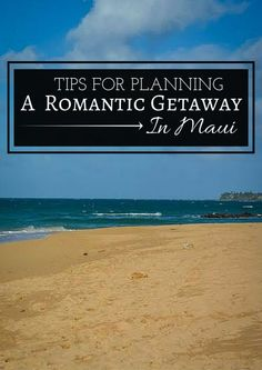 Tips For Planning A Romantic Getaway in Maui!