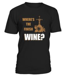 Where Is The Finish Wine T-Shirt  #gift #idea #shirt #image #TeeshirtAlcool #humouralcool