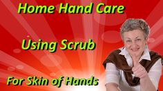 Home Hand Care with Scrub for Skin Hands