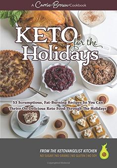 KETO for the Holidays: 53 scrumptious, fat-burning recipe...