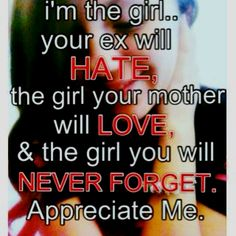 I'm the girl your ex will hate and your mother will love :)