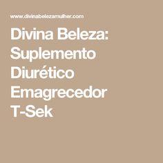 Divina Beleza: Suplemento Diurético Emagrecedor T-Sek
