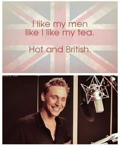 Tom Hiddleston I like my men like I like my tea Hot and british Loki Avengers Thor