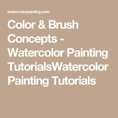 Color & Brush Concepts - Watercolor Painting TutorialsWatercolor Painting Tutorials