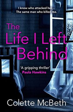 The Life I Left Behind: A must-read taut and twisty psychological thriller by [McBeth, Colette]