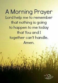 A morning prayer: Lord help me to remember that nothing is going to happen to me today that you and I together can't handle