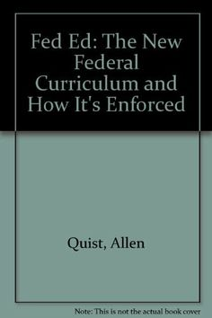 Fed Ed: The New Federal Curriculum and How It's Enforced by Allen Quist, http://www.amazon.com/dp/0967519616/ref=cm_sw_r_pi_dp_5Hv9sb11YN22T