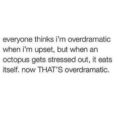 You think I'm overdramatic? Dramatic Quotes, Funny Relatable Quotes, Funny Tweets, Funny Memes, Hilarious, Tweet Quotes, Mood Quotes, Writing Quotes, Frases