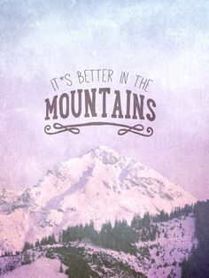 it's better in the Mountains! ;)