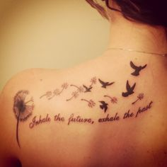 "My newest tattoo! ""Inhale the future, exhale the past"" dandelion and birds <3"
