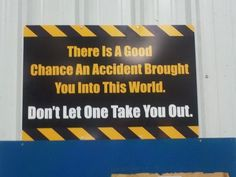 There Is A Good Chance An Accident Brought You Into This World. Don't Let One Take You Out.