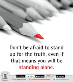 Wise Words (Quotation & Inspirations) Don't be afraid to stand up for the truth, even if that means you will be standing alone. [Quotation] #IslamicQuotes #VersesOfQuran #QuoteOfTheDay #Quran #VersesOfQuran