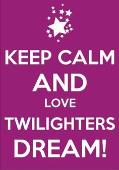 Keep Calm and Love Twilighters Dream!