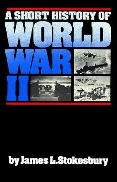 A Short History of WW II by James L. Stokesbury