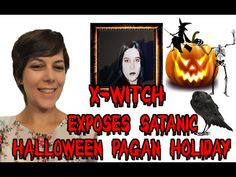 "X-Witch Exposes Halloween as Satanic, Witches ""Holy"" Day !!! CHRISTIANS STAY AWAY!!! - YouTube"
