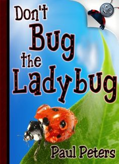 Don't Bug the Ladybug (Both Educational & Inspirational with HD Imagery!) by Paul Peters, http://www.amazon.com/gp/product/B007RQITBM/ref=cm_sw_r_pi_alp_AtAVpb0YT60V0
