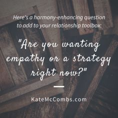 """This approach took us a while to figure out together, but boy, do we have less conflict and more harmony now that we have this question in our relationship toolbox.  My hope is that this question (or some variation of it that sounds more """"you"""") can bring a little more ease to your life and your relationships too."""