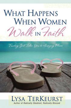 What Happens When Women Walk In Faith - Lysa Terkeurst