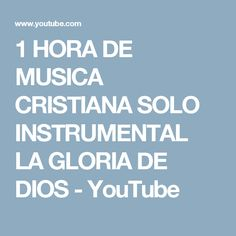 1 HORA DE MUSICA CRISTIANA SOLO INSTRUMENTAL LA GLORIA DE DIOS - YouTube