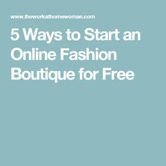 5 Ways to Start an Online Fashion Boutique for Free