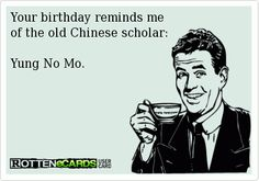 Your birthday reminds me of the old Chinese scholar: <br /> <br />Yung No Mo.
