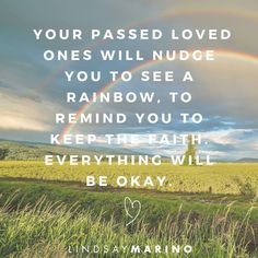 Your passed loved ones nudge you to pay attention, regularly. Are you paying attention to their love and guidance? I was nudged to look up at a beautiful rainbow today, while doing a FB LIVE. Some of you saw it with me <3 It always makes me so happy to see a rainbow. Rainbows are reminders to always keep the faith. No matter what is going on in life, you will always make it through <3