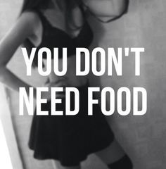 You don't need food.....