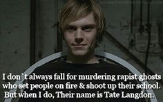 I don't always fall for murdering rapist ghosts who set people on fire and shoot up their school. But when I do, their name is Tate Langdon.