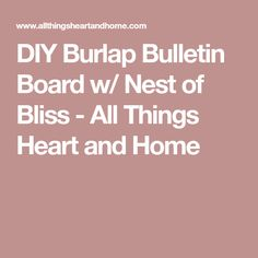 DIY Burlap Bulletin Board w/ Nest of Bliss - All Things Heart and Home