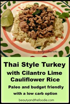 Thai Style Turkey with Lime Cilantro Faux Rice ( or skip the cauliflower and use mixture for lettuce wraps) Can use Ground Turkey or Chicken, or pork -  5.1 net carbs/serving