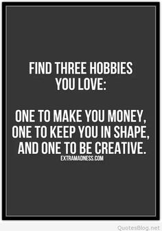 Find three hobbies you love quote
