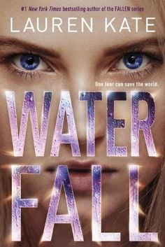 [New/Final Cover] Waterfall by Lauren Kate | Teardrop, BK#2 | Publisher: Delacorte Books for Young Readers | Publication Date: October 28, 2014 | http://laurenkatebooks.net | #YA #Paranormal