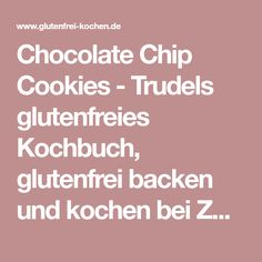 Chocolate Chip Cookies - Trudels glutenfreies Kochbuch, glutenfrei backen und kochen bei Zöliakie. Glutenfreie Rezepte, laktosefreie Rezepte, glutenfreies Brot
