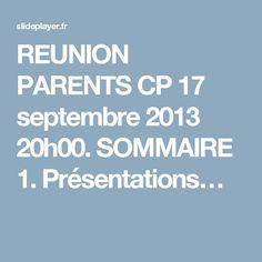 REUNION PARENTS CP 17 septembre 2013 20h00. SOMMAIRE 1. Présentations…