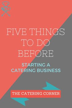 Don't know where to begin when you want to start your own catering business? Here are five things to do before you start!