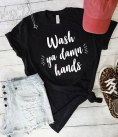 Wash ya damn hands T Shirt Mothers Day Shirts, Mom Shirts, Cute Shirts, Shirts For Girls, Cute Shirt Designs, Design T Shirt, Funny Shirts Women, Funny Tshirts, Cool Kids T Shirts