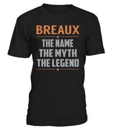 BREAUX The Name The Myth The Legend Last Name T-Shirt #Breaux