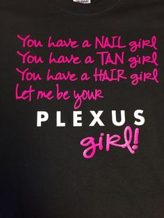 Let me be your Plexus Girl T-shirt Please note your Font choice to Seller at Checkout. Font Choices: Black shirts- You may choose White, Pink, Lilac, Red or Yellow fonts White Shirts- You may choose B