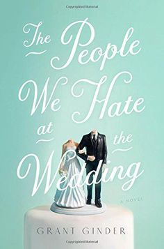 The People We Hate at the Wedding by Grant Ginder https://smile.amazon.com/dp/1250095204/ref=cm_sw_r_pi_dp_x_m4clzbJTSZX4J